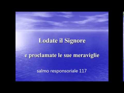 Salmo responsoriale 117 Lodate il Signore e proclamate le sue meraviglie