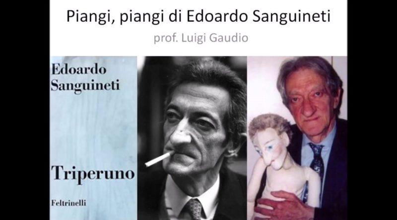 Piangi piangi di Edoardo Sanguineti