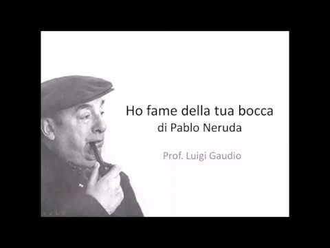Ho fame della tua bocca di Pablo Neruda